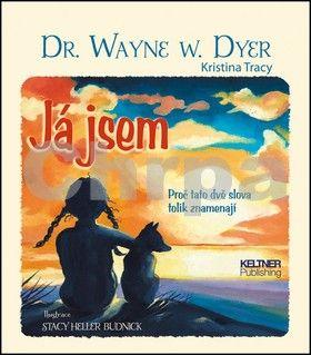 Wayne W. Dyer: Já jsem - Proč tato dvě slova tolik znamenají cena od 95 Kč