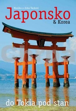 Jiří Vacek, Monika Vacková: Japonsko & Korea – do Tokia pod stan cena od 206 Kč