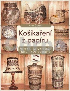 Hana Čápová: Košíkaření z papíru cena od 0 Kč