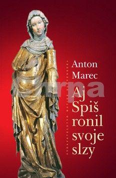 Anton Marec: Aj Spiš ronil slzy cena od 153 Kč