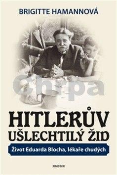 Brigitte Hamann: Hitlerův ušlechtilý Žid cena od 329 Kč