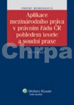 Petr Mikeš: Aplikace mezinárodního práva v právním řádu ČR pohledem teorie a soudní praxe cena od 361 Kč