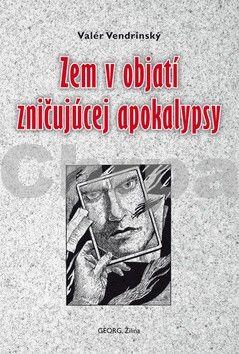 Valér Vendrinský: Zem v objatí zničujúcej apokalypsy cena od 93 Kč