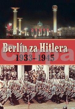 A P. van Bovenkamp, H. van Capelle: Berlín za Hitlera 1939 - 1945 cena od 319 Kč