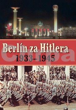 A. P. van Bovenkamp, H. van Capelle: Berlín za Hitlera 1939 - 1945 cena od 378 Kč
