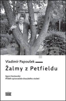 Vladimír Papoušek: Žalmy z Petfieldu - Egon Hostovský, příběh spisovatele dvacátého století cena od 164 Kč
