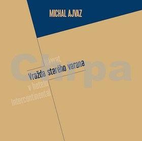 Michal Ajvaz: Vražda starého Varana (Vražda v hotelu Intercontinental + Návrat starého varana) cena od 155 Kč
