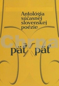 päť x päť. Antológia súčasnej slovenskej poézie cena od 115 Kč