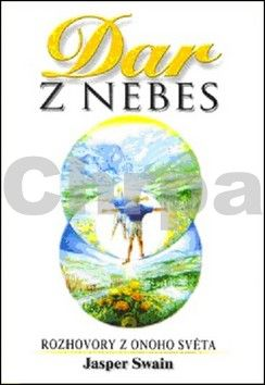 Jasper Swain: Dar z nebes - Rozhovory z onoho světa - 2. vydání cena od 70 Kč