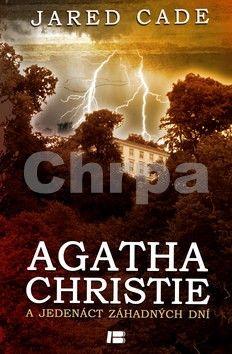 Jared Cade: Agatha Christie jedenáct dní nezvěstná cena od 279 Kč