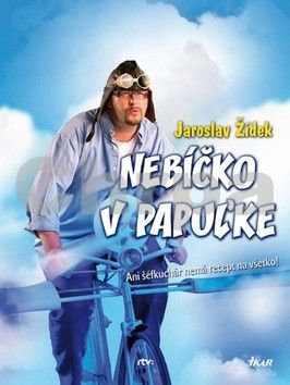 Jaroslav Žídek: Nebíčko v papuľke - Ani šéfkuchár nemá recept na všetko! (slovensky) cena od 180 Kč