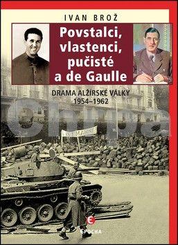 Ivan Brož: Povstalci, vlastenci, pučisté a de Gaull cena od 149 Kč