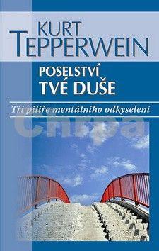 Kurt Tepperwein: Poselství tvé duše - Tři pilíře mentálního odkyselení cena od 160 Kč