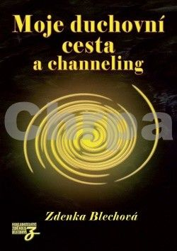 Zdenka Blechová: Moje duchovní cesta a channeling cena od 245 Kč