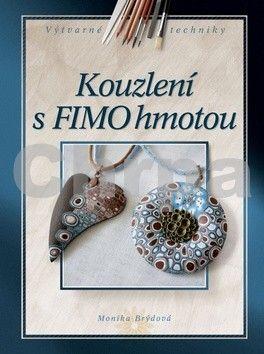 Monika Brýdová: Kouzlení s FIMO hmotou cena od 149 Kč