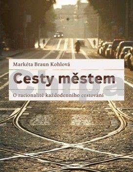 Markéta Braun Kohlová: Cesty městem cena od 181 Kč