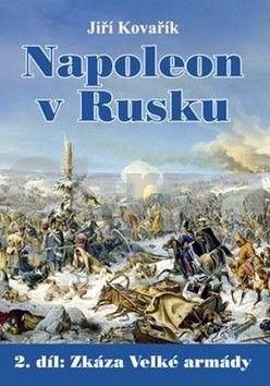 Jiří Kovařík: Napoleon v Rusku 2 - Zkáza Velké armády cena od 256 Kč