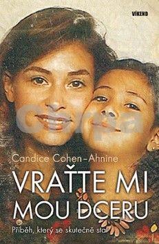 Candice Cohen-Ahnine: Vraťte mi mou dceru - Příběh, který se skutečně stal cena od 174 Kč