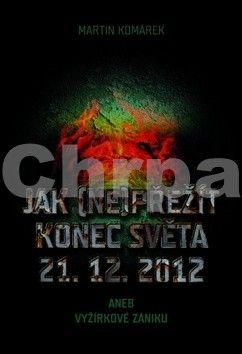 Martin Komárek: Jak (ne)přežít konec světa 21. 12. 2012 cena od 179 Kč
