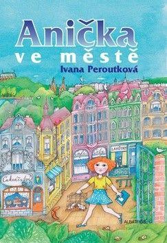 Ivana Peroutková: Anička ve městě cena od 128 Kč