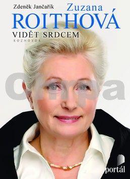Zuzana Roithová, Zdeněk Jančařík: Zuzana Roithová Vidět srdcem cena od 231 Kč