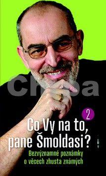 Ivo Šmoldas: Co Vy na to, pane Šmoldasi? 2 cena od 119 Kč