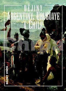 Jiří Chalupa: Dějiny Argentiny, Uruguaye a Chile cena od 302 Kč