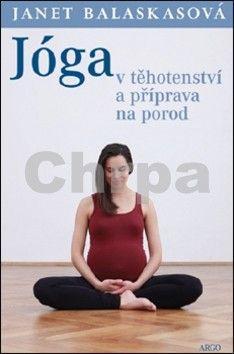 Janet Balaskasová: Jóga v těhotenství a příprava k porodu cena od 205 Kč