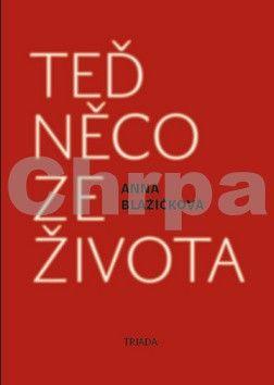 Anna Blažíčková: Teď něco ze života cena od 174 Kč