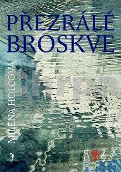 Milena Holcová: Přezrálé broskve cena od 171 Kč
