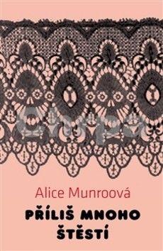 Alice Munroová: Příliš mnoho štěstí cena od 193 Kč