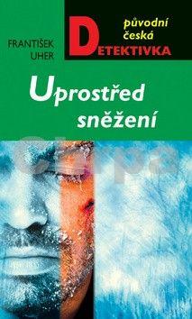 František Uher: Uprostřed sněžení cena od 49 Kč