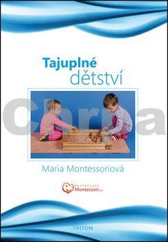 Maria Montessori: Tajuplné dětství cena od 113 Kč