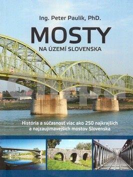 Peter Paulík: Mosty na území Slovenska cena od 504 Kč