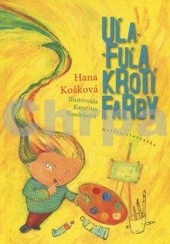Hana Košková, Katarína Slaninková: Uľa-Fuľa krotí farby cena od 81 Kč