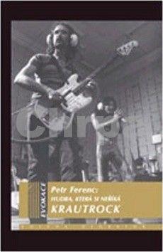 Petr Ferenc: Hudba, která si neříká KRAUTROCK cena od 257 Kč
