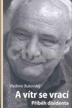 Vladimir Konstantinovič Bukovskij: A vítr se vrací cena od 229 Kč