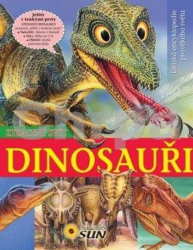 Francisco Arredondo: Dinosauři - Ztracený svět - Dětská encyklopedie pravěkého světa - 2. vydání cena od 223 Kč