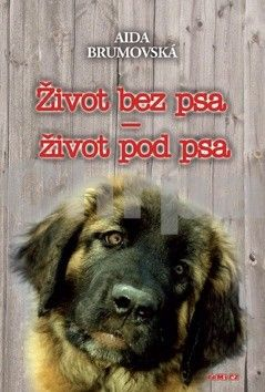 Aida Brumovská: Život bez psa - život pod psa - 2. vydání cena od 142 Kč