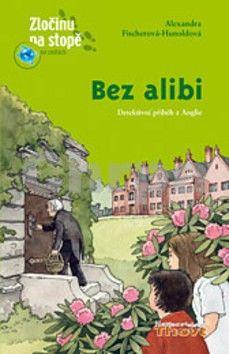Alexandra Fischerová-Hunoldová: Bez alibi cena od 174 Kč