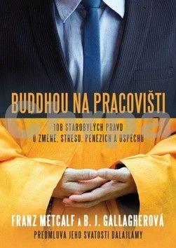 B. J. Gallagherová, Franz Metcalf: Buddhou na pracovišti - 108 starobylých pravd o změně, střesu, penězích a úspěchu cena od 87 Kč