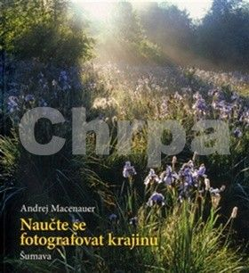Andrej Macenauer: Naučte se fotografovat krajinu cena od 251 Kč