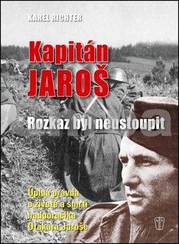 Karel  Richter: Kapitán Jaroš - Rozkaz byl neustoupit cena od 221 Kč