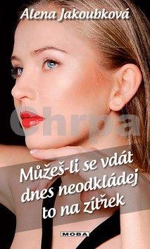 Alena Jakoubková: Můžeš-li se vdát dnes, neodkládej to na zítřek cena od 214 Kč