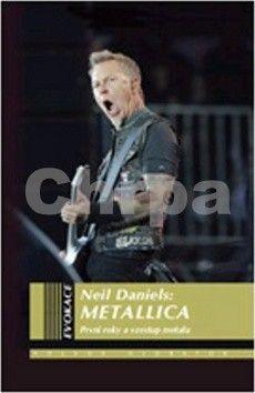 Neil Daniels: Metallica - První roky a vzestup metalu cena od 222 Kč