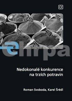 Svoboda Roman, Šrédl Karel: Nedokonalé konkurence na trzích potravin cena od 277 Kč
