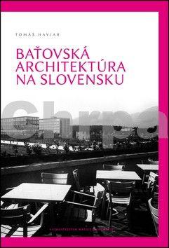 Tomáš Haviar: Baťovská architektúra na Slovensku cena od 227 Kč