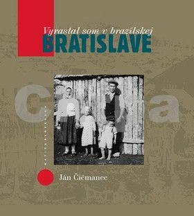 Ján Čičmanec: Vyrastal som v brazílskej Bratislave cena od 172 Kč