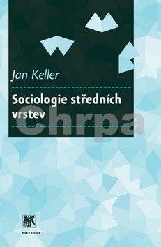 Jan Keller: Sociologie středních vrstev cena od 0 Kč