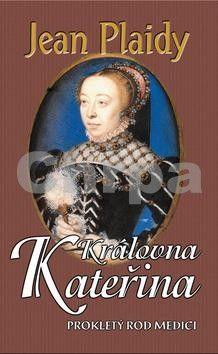 Jean Plaidy: Královna Kateřina (Prokletý rod Medici III.) cena od 299 Kč